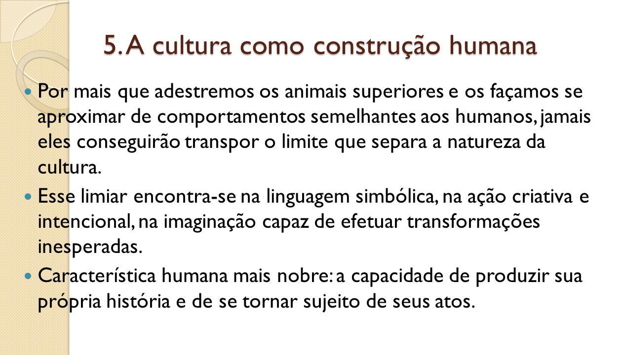 5. A cultura como construção humana