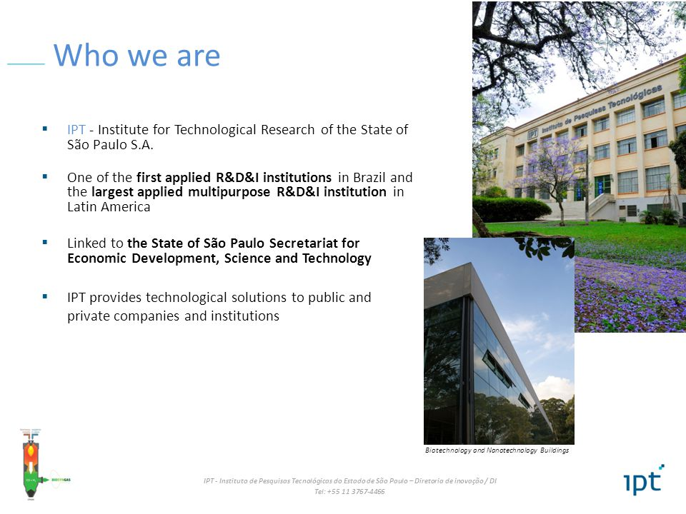 Who we are IPT - Institute for Technological Research of the State of São Paulo S.A.
