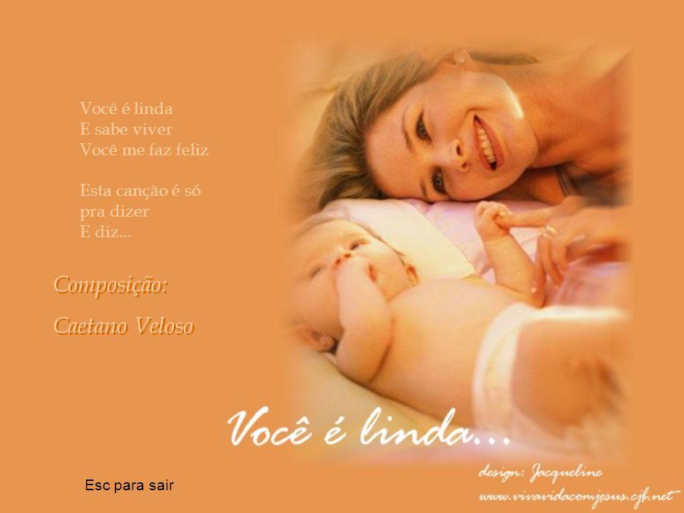 Composição: Caetano Veloso Você é linda E sabe viver Você me faz feliz