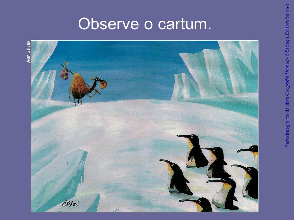 Observe o cartum. Jean Galvão Parte integrante da obra Geografia Homem & Espaço, Editora Saraiva