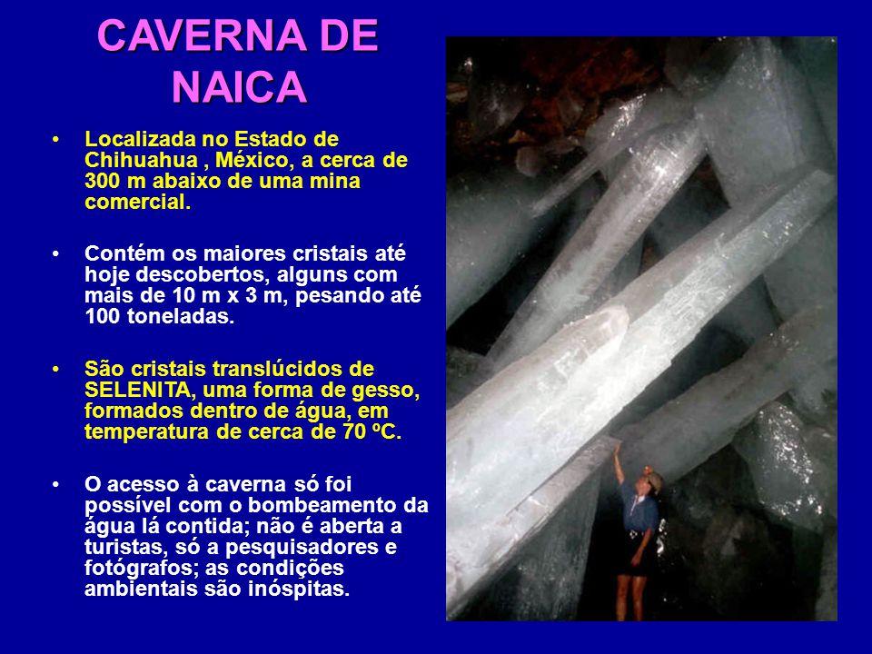 CAVERNA DE NAICA Localizada no Estado de Chihuahua , México, a cerca de 300 m abaixo de uma mina comercial.