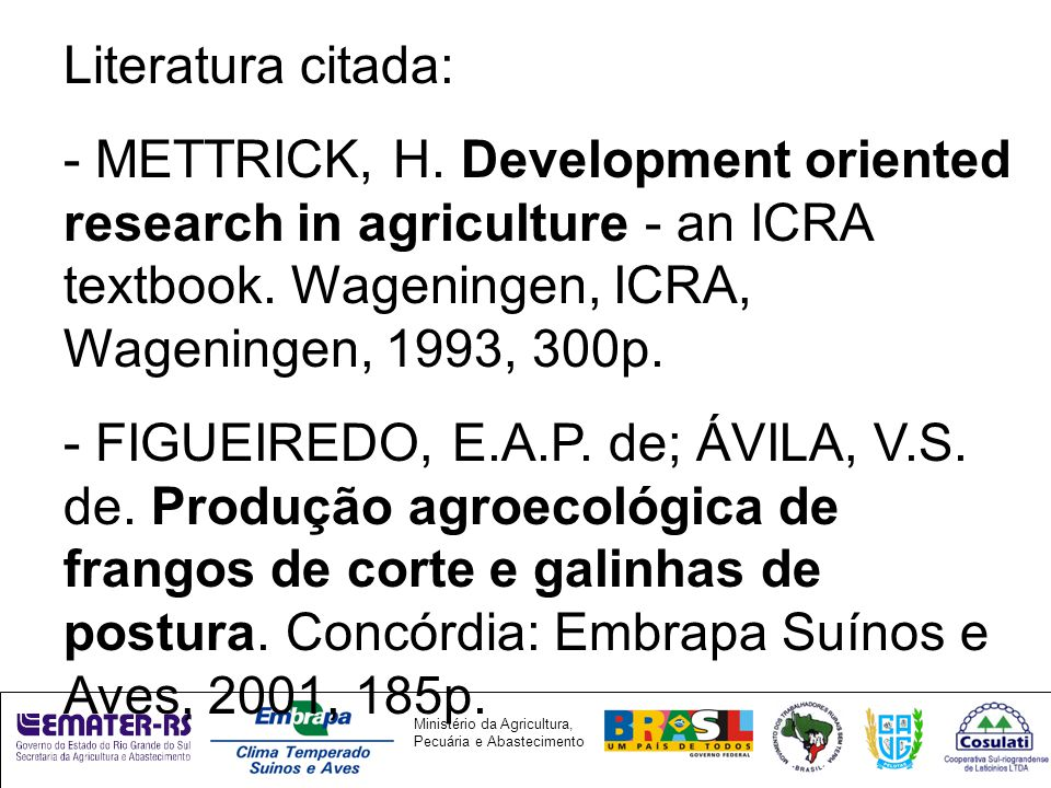 Literatura citada: - METTRICK, H. Development oriented research in agriculture - an ICRA textbook. Wageningen, ICRA, Wageningen, 1993, 300p.