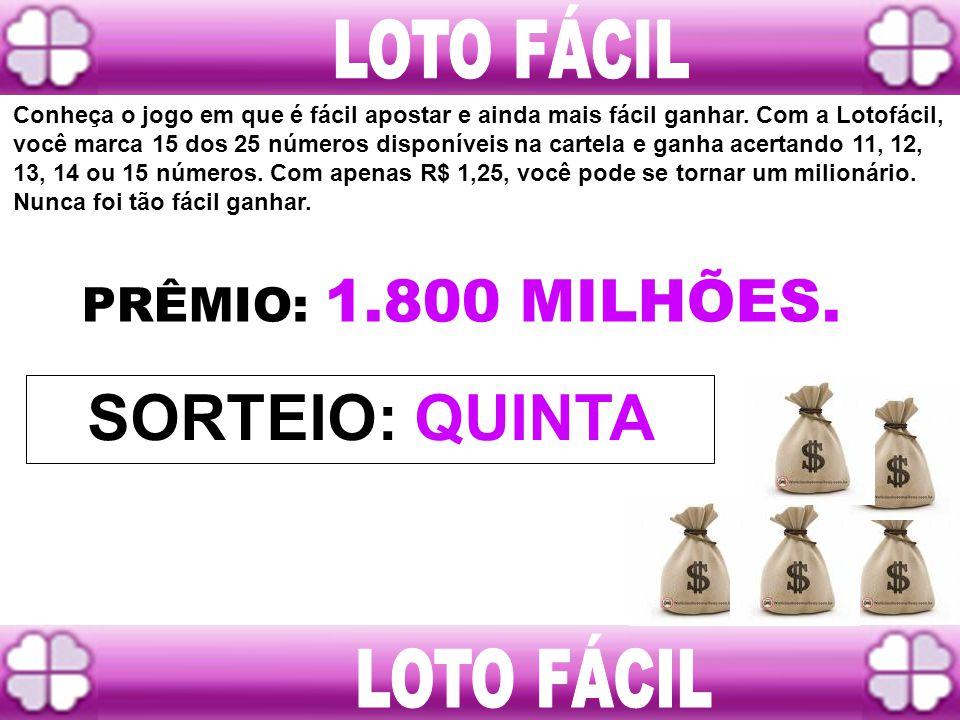 SORTEIO: QUINTA LOTO FÁCIL LOTO FÁCIL PRÊMIO: 1.800 MILHÕES.