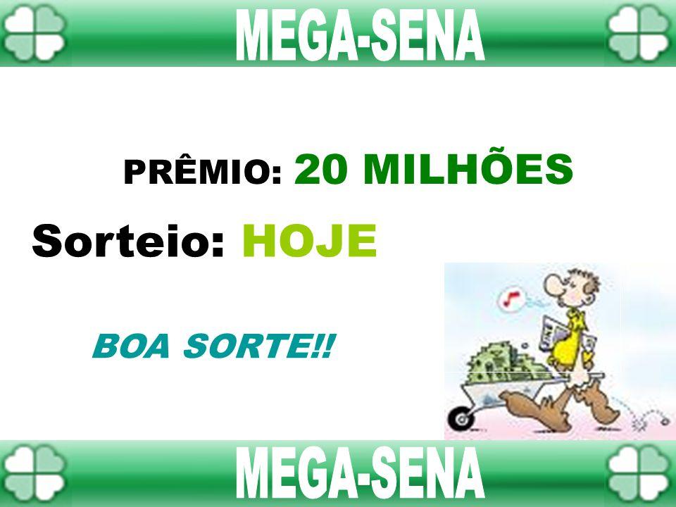 MEGA-SENA PRÊMIO: 20 MILHÕES Sorteio: HOJE BOA SORTE!! MEGA-SENA