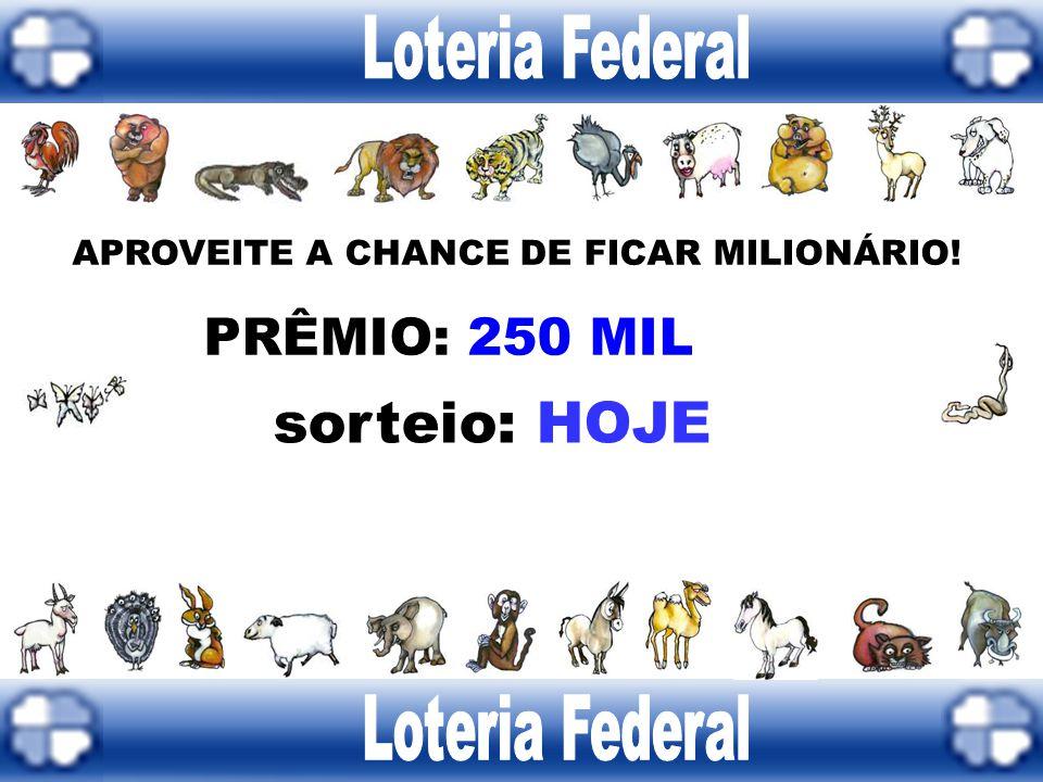 Loteria Federal sorteio: HOJE Loteria Federal PRÊMIO: 250 MIL