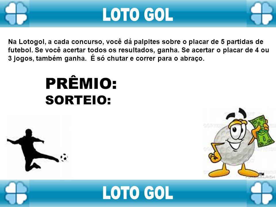 PRÊMIO: LOTO GOL LOTO GOL SORTEIO: