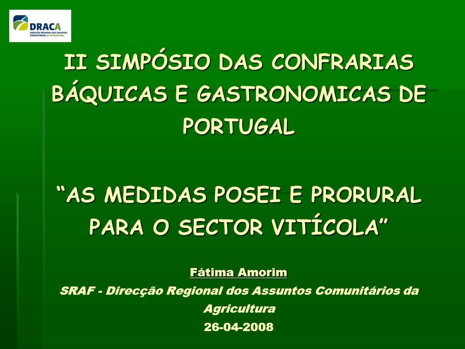 II SIMPÓSIO DAS CONFRARIAS BÁQUICAS E GASTRONOMICAS DE PORTUGAL AS MEDIDAS POSEI E PRORURAL PARA O SECTOR VITÍCOLA Fátima Amorim SRAF - Direcção Regional dos Assuntos Comunitários da Agricultura 26-04-2008