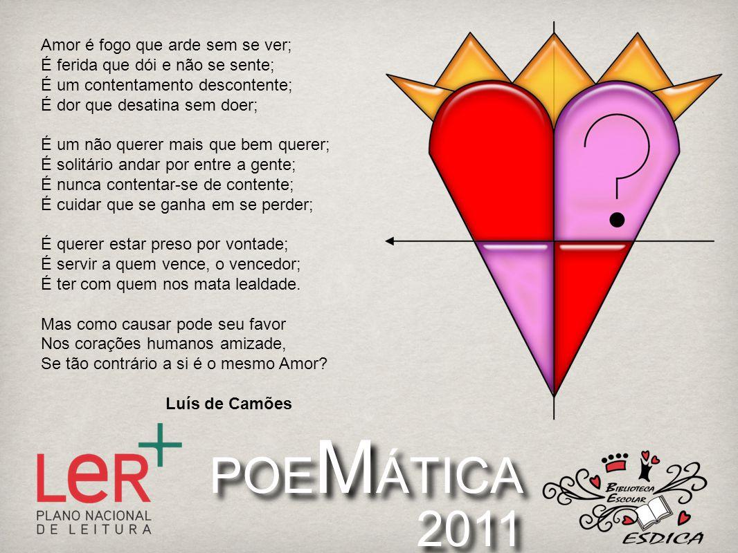 POEMÁTICA 2011 Amor é fogo que arde sem se ver;