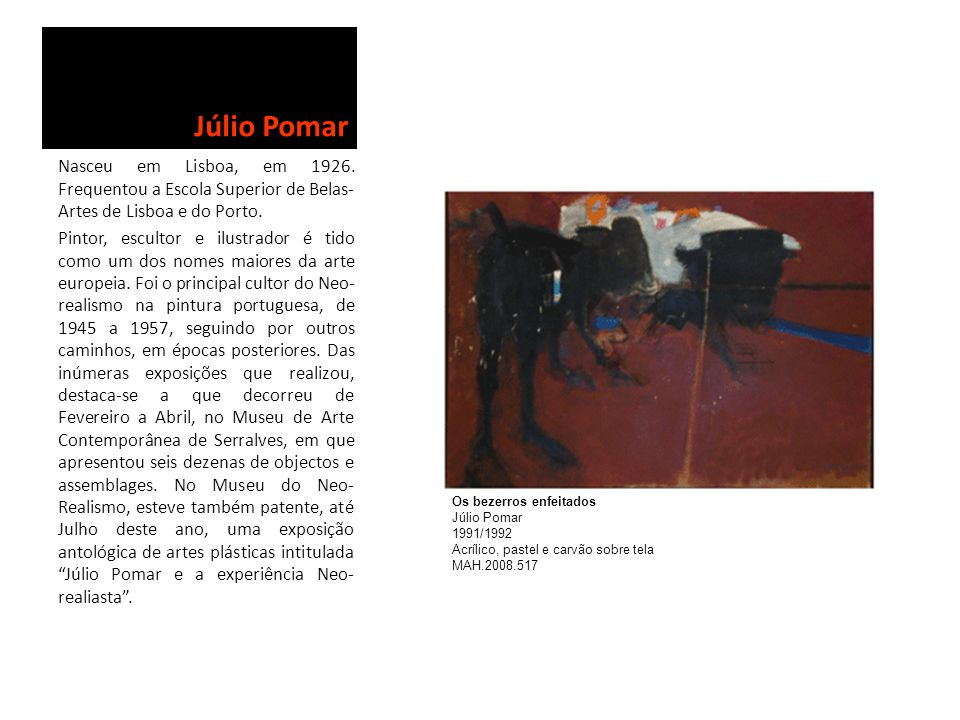 Júlio Pomar Nasceu em Lisboa, em 1926. Frequentou a Escola Superior de Belas-Artes de Lisboa e do Porto.