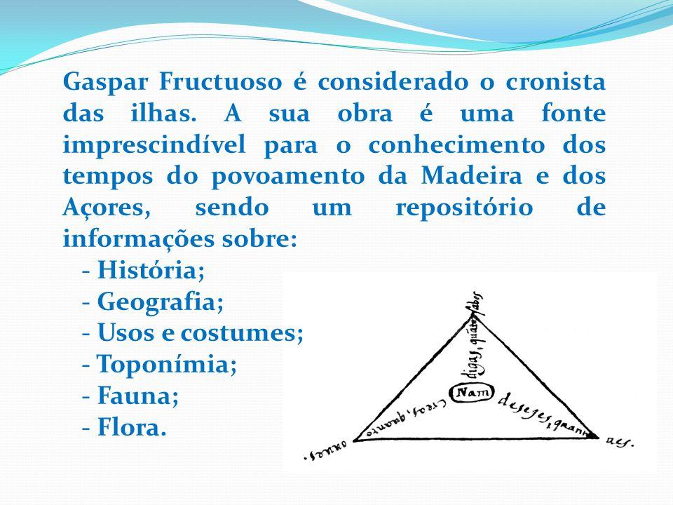 Gaspar Fructuoso é considerado o cronista das ilhas
