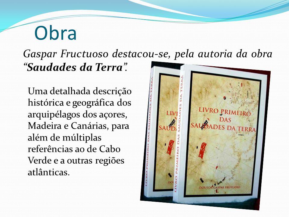 Obra Gaspar Fructuoso destacou-se, pela autoria da obra Saudades da Terra .
