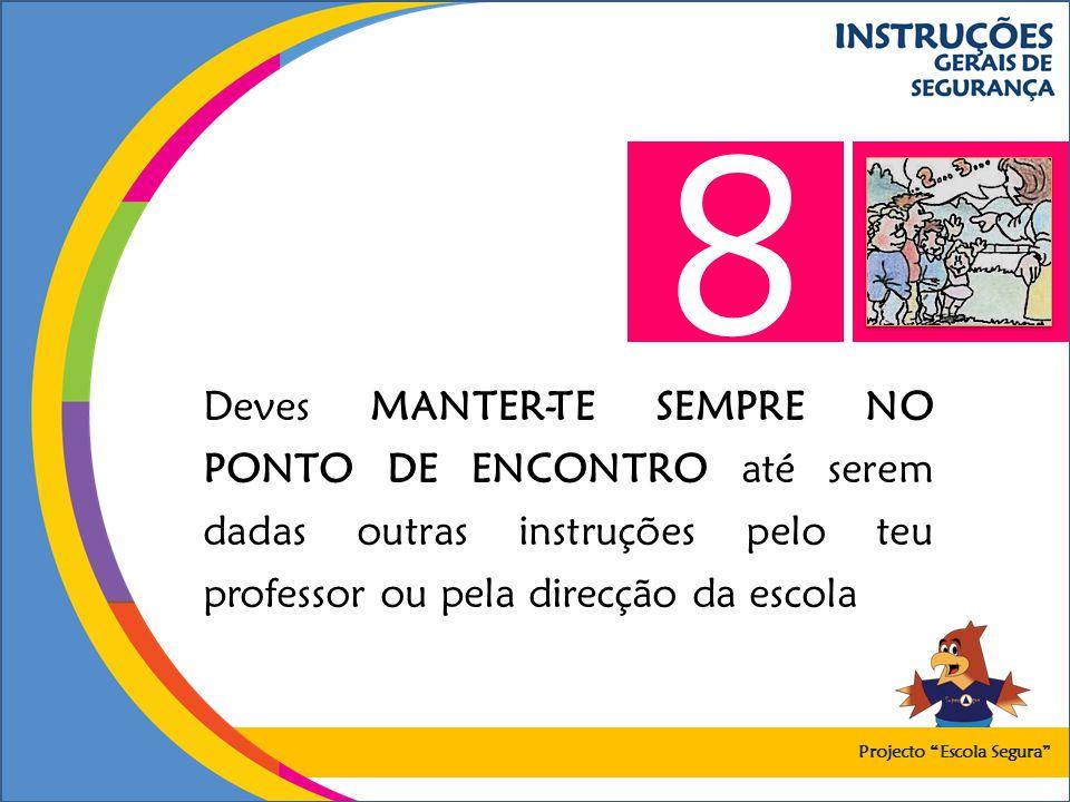 8 Deves MANTER-TE SEMPRE NO PONTO DE ENCONTRO até serem dadas outras instruções pelo teu professor ou pela direcção da escola.