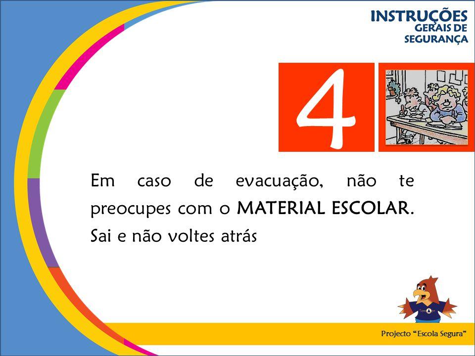 4 Em caso de evacuação, não te preocupes com o MATERIAL ESCOLAR.