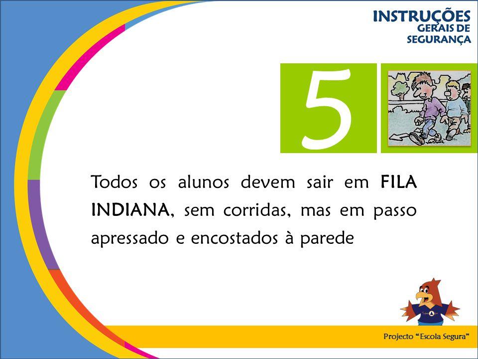 5 Todos os alunos devem sair em FILA INDIANA, sem corridas, mas em passo apressado e encostados à parede.