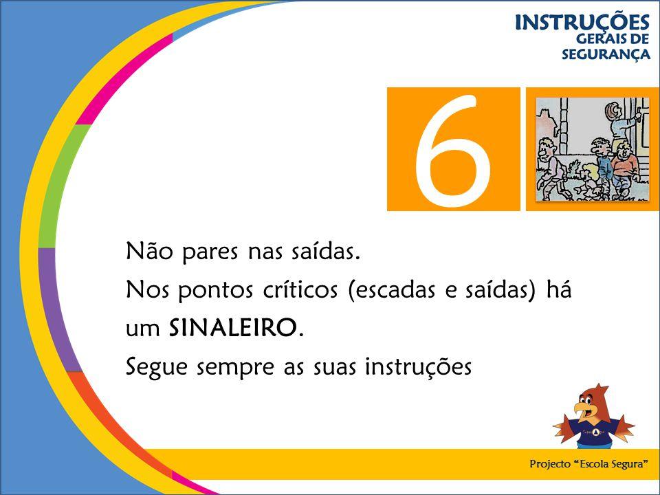6 Não pares nas saídas. Nos pontos críticos (escadas e saídas) há um SINALEIRO. Segue sempre as suas instruções.