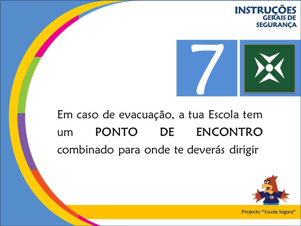 7 Em caso de evacuação, a tua Escola tem um PONTO DE ENCONTRO combinado para onde te deverás dirigir.