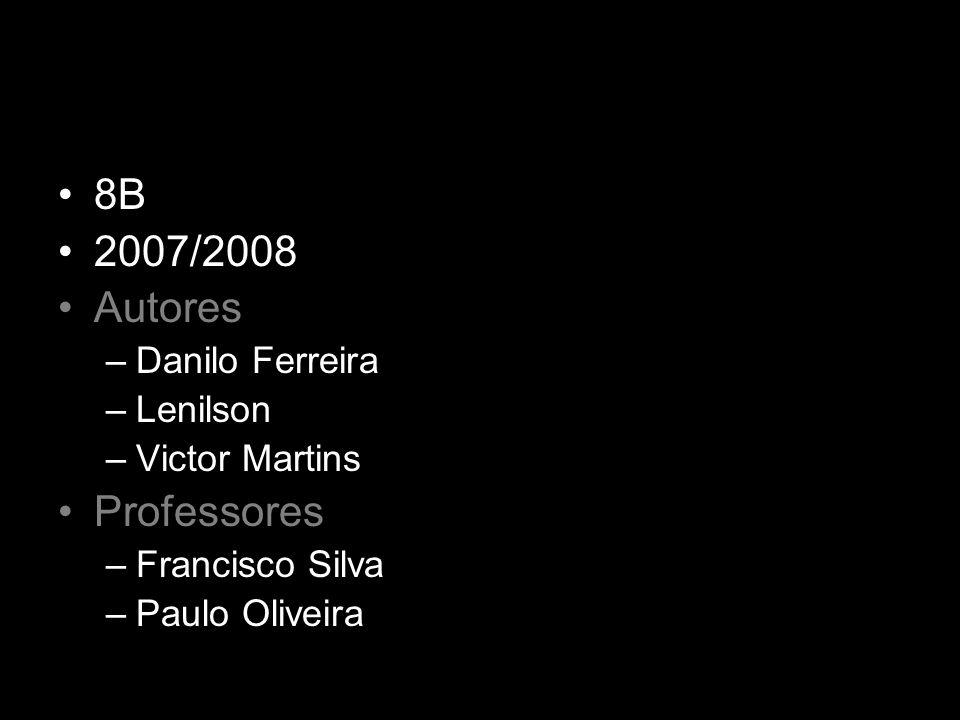 8B 2007/2008 Autores Professores Danilo Ferreira Lenilson