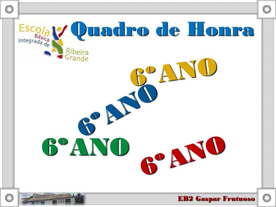 Quadro de Honra 6º ANO 6º ANO 6º ANO 6º ANO EB2 Gaspar Frutuoso