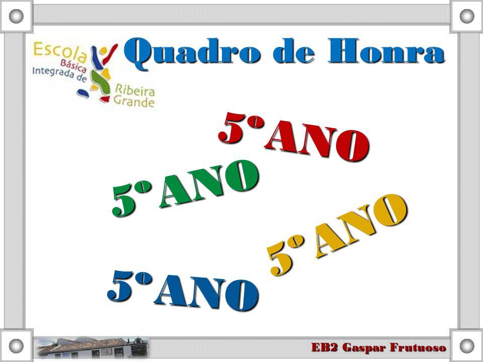 Quadro de Honra 5º ANO 5º ANO 5º ANO 5º ANO EB2 Gaspar Frutuoso