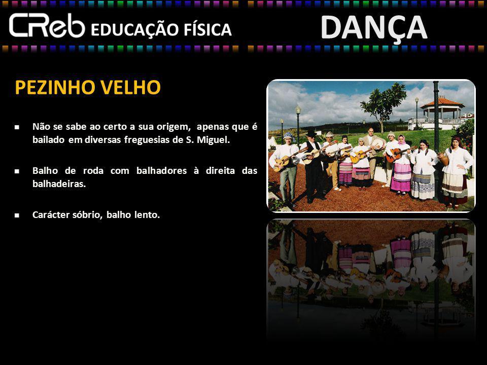 DANÇA PEZINHO VELHO. Não se sabe ao certo a sua origem, apenas que é bailado em diversas freguesias de S. Miguel.
