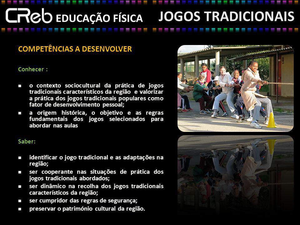 JOGOS TRADICIONAIS COMPETÊNCIAS A DESENVOLVER Conhecer :