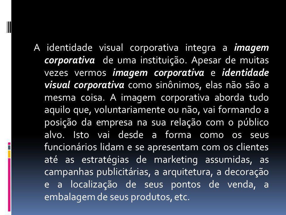A identidade visual corporativa integra a imagem corporativa de uma instituição.