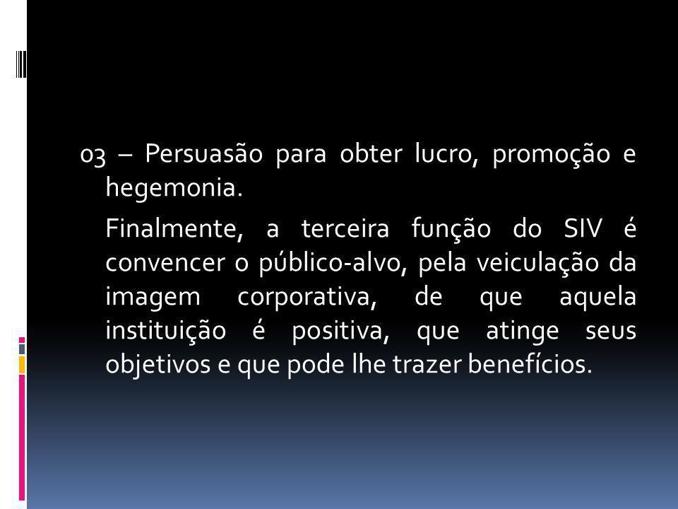 03 – Persuasão para obter lucro, promoção e hegemonia