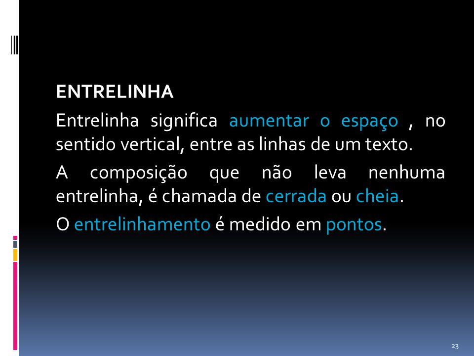ENTRELINHA Entrelinha significa aumentar o espaço , no sentido vertical, entre as linhas de um texto.