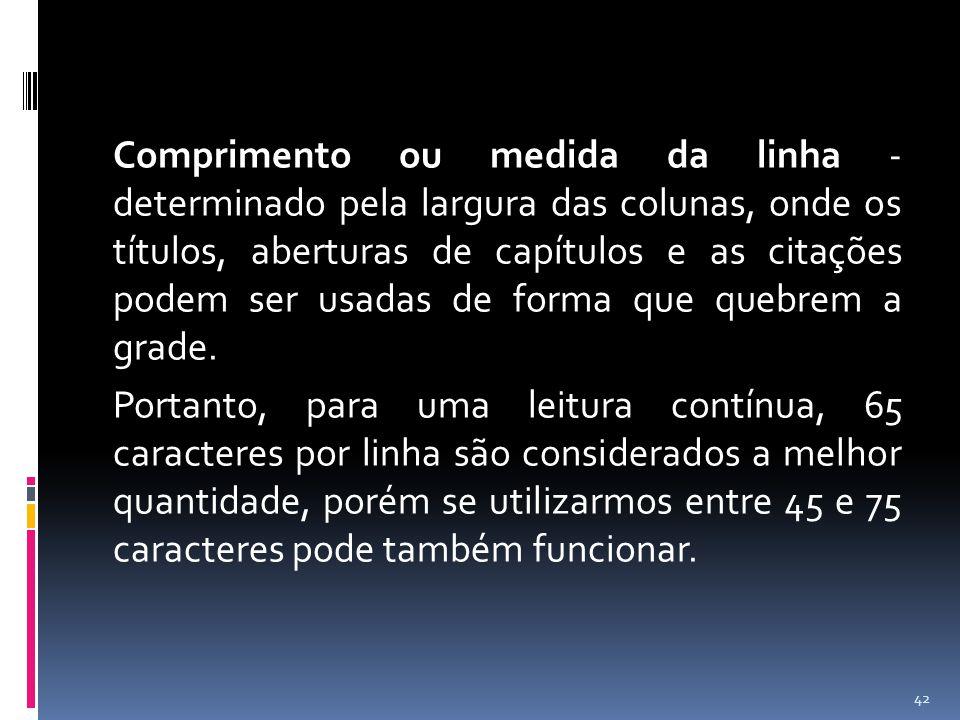 Comprimento ou medida da linha - determinado pela largura das colunas, onde os títulos, aberturas de capítulos e as citações podem ser usadas de forma que quebrem a grade.