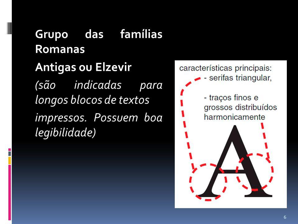 Grupo das famílias Romanas Antigas ou Elzevir (são indicadas para longos blocos de textos impressos.