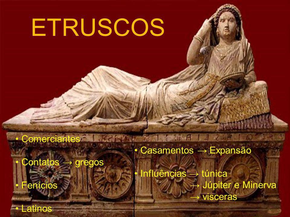 ETRUSCOS • Comerciantes • Contatos → gregos • Fenícios • Latinos
