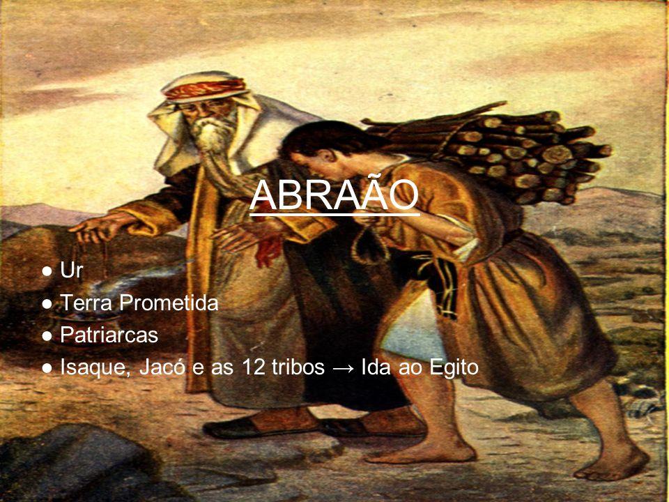 ABRAÃO ● Ur ● Terra Prometida ● Patriarcas