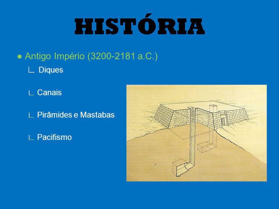 HISTÓRIA ● Antigo Império (3200-2181 a.C.) ∟ Diques ∟ Canais
