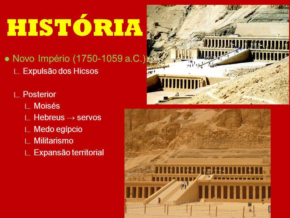 HISTÓRIA ● Novo Império (1750-1059 a.C.) ∟ Expulsão dos Hicsos