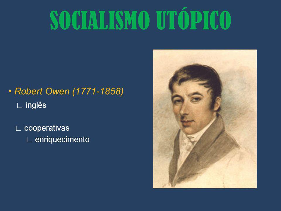 SOCIALISMO UTÓPICO • Robert Owen (1771-1858) ∟ inglês ∟ cooperativas