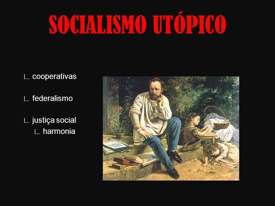 SOCIALISMO UTÓPICO ∟ cooperativas ∟ federalismo ∟ justiça social ∟ harmonia