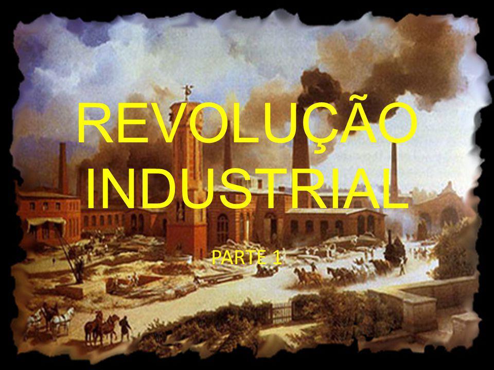 REVOLUÇÃO INDUSTRIAL PARTE 1