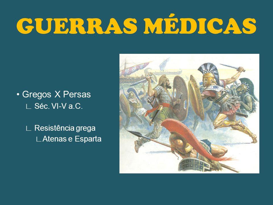 GUERRAS MÉDICAS • Gregos X Persas ∟ Séc. VI-V a.C. ∟ Resistência grega