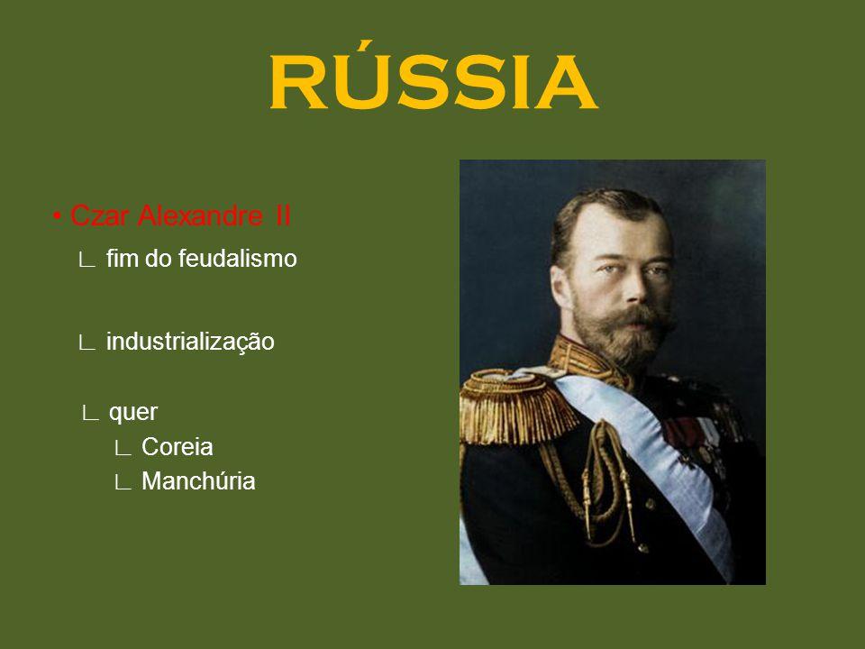 RÚSSIA • Czar Alexandre II ∟ fim do feudalismo ∟ industrialização
