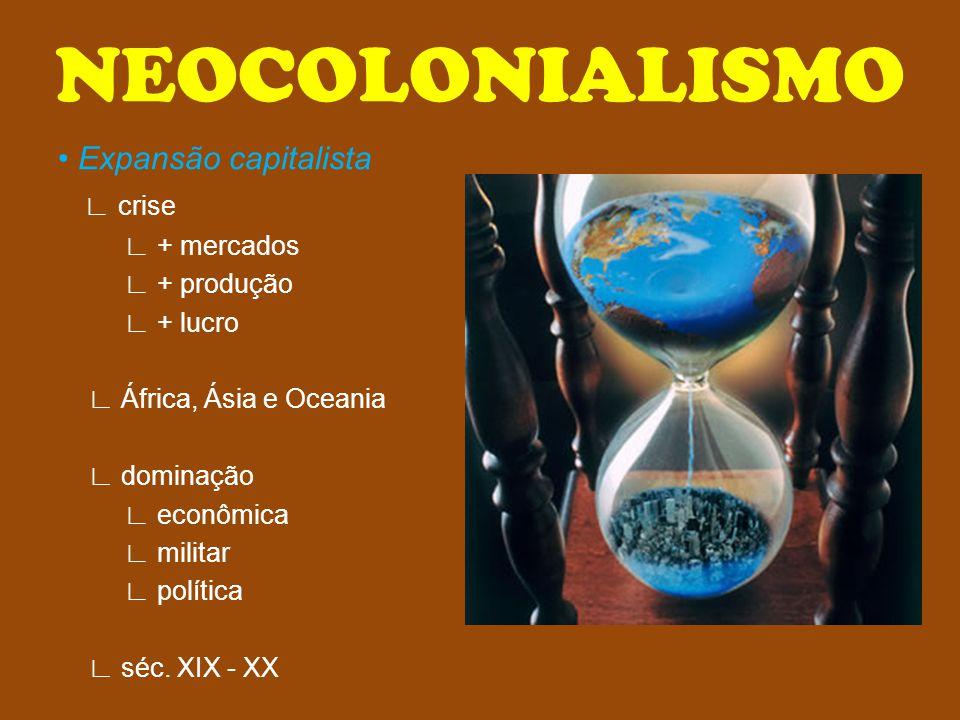 NEOCOLONIALISMO • Expansão capitalista ∟ crise ∟ + mercados