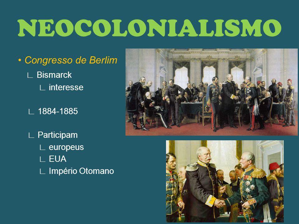 NEOCOLONIALISMO • Congresso de Berlim ∟ Bismarck ∟ interesse