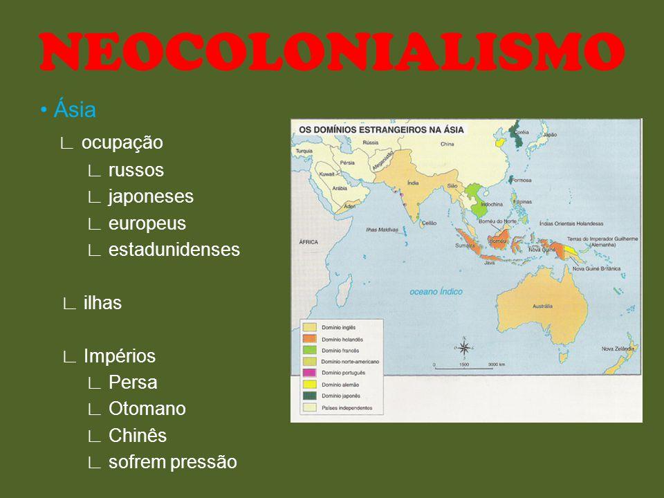 NEOCOLONIALISMO • Ásia ∟ ocupação ∟ russos ∟ japoneses ∟ europeus