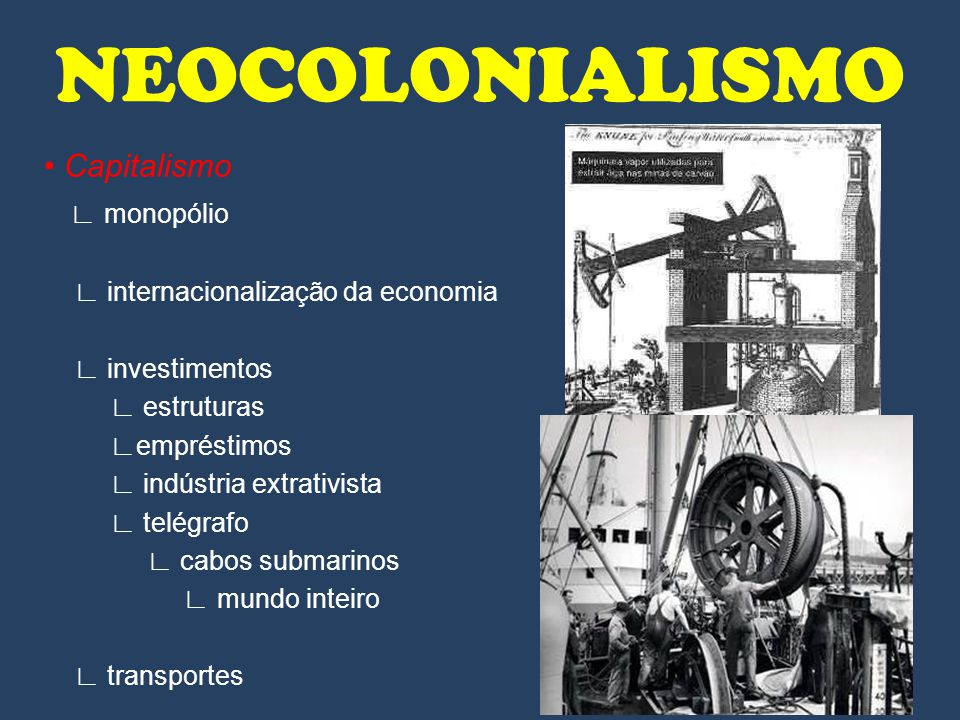 NEOCOLONIALISMO • Capitalismo ∟ monopólio
