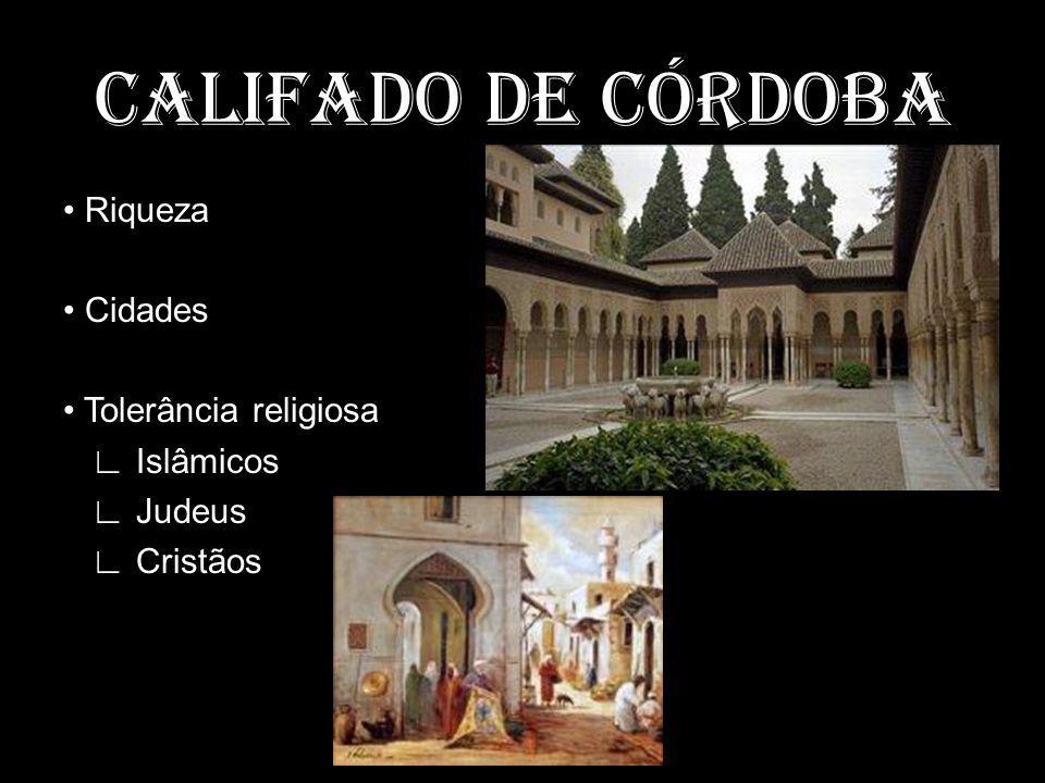 CALIFADO DE CÓRDOBA • Riqueza • Cidades • Tolerância religiosa ∟ Islâmicos ∟ Judeus ∟ Cristãos