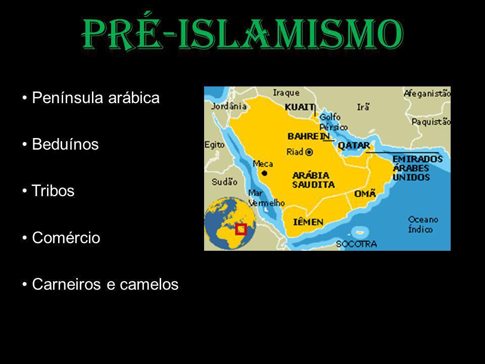 PRÉ-ISLAMISMO • Península arábica • Beduínos • Tribos • Comércio • Carneiros e camelos