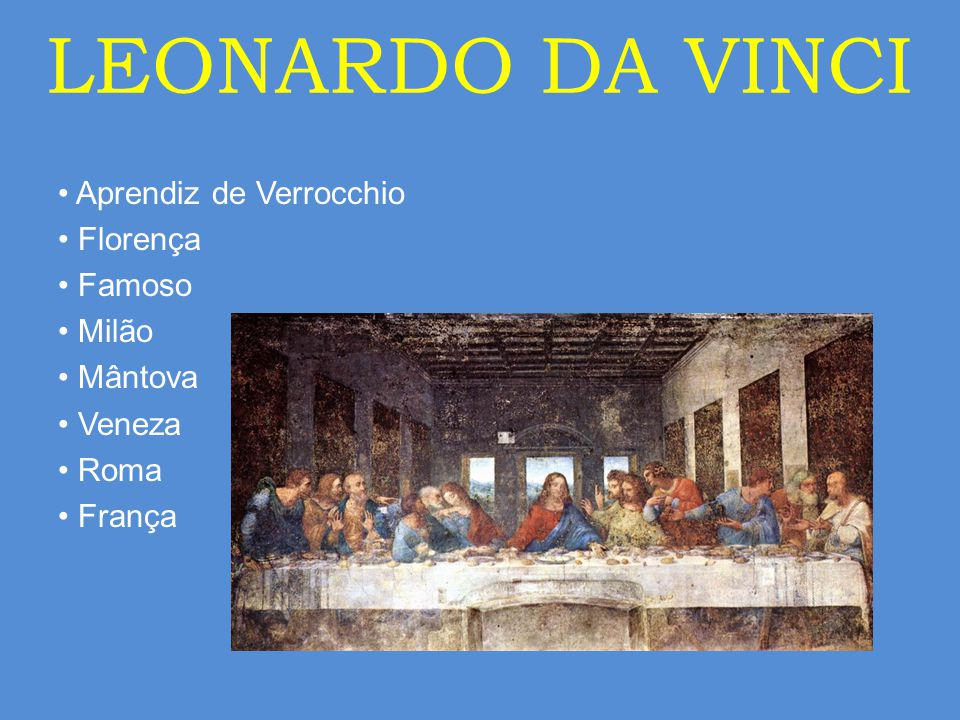 LEONARDO DA VINCI • Aprendiz de Verrocchio • Florença • Famoso • Milão • Mântova • Veneza • Roma • França
