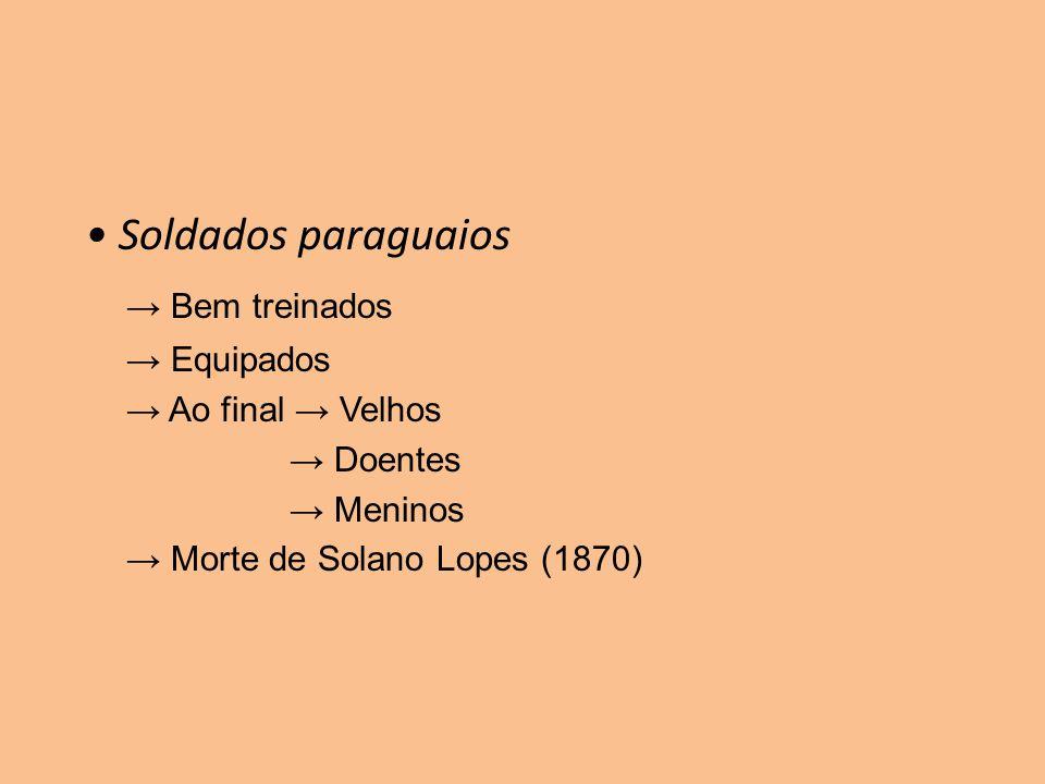 • Soldados paraguaios → Bem treinados → Equipados → Ao final → Velhos