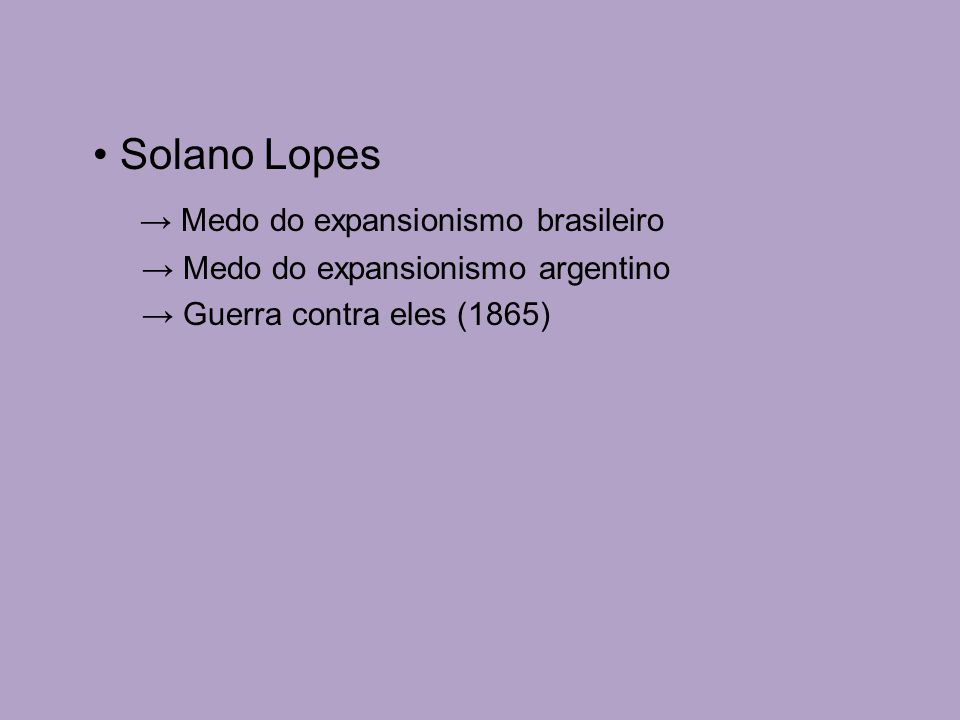 → Medo do expansionismo brasileiro