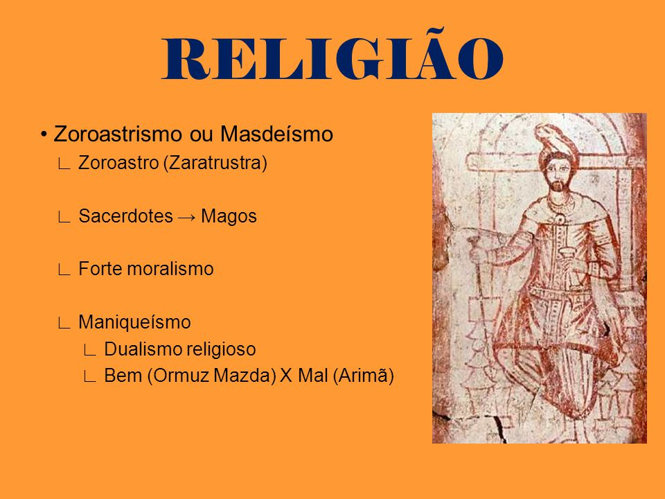 RELIGIÃO • Zoroastrismo ou Masdeísmo ∟ Zoroastro (Zaratrustra)