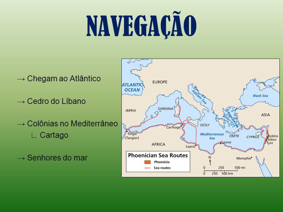 NAVEGAÇÃO → Chegam ao Atlântico → Cedro do Líbano → Colônias no Mediterrâneo ∟ Cartago → Senhores do mar